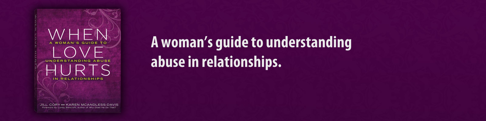 When Love Hurts: A women's guide to understanding abuse in relationships