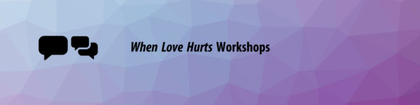 When Love Hurts workshops